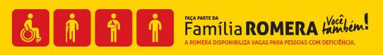 Faça parte da família Romera você também! A Romera disponibiliza vagas para pessoas com deficiência.